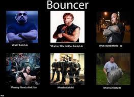 Bouncer Meme - keeper of the door bouncers stories part 1 5 bouncers