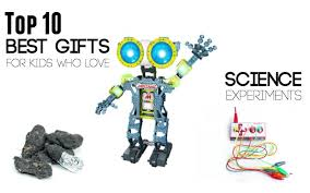 top 10 best gifts for top 10 gifts for kids who science experiments