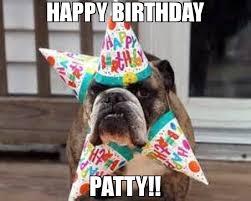 Happy Birthday Dog Meme - happy birthday patty meme birthday dog 70370 memeshappen