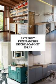 freestanding kitchen furniture 25 trendy freestanding kitchen cabinet ideas digsdigs