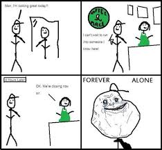 Forever Alone Know Your Meme - th id oip xizm21xb 9zd1 pfnl0y whag1