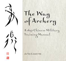 the way of archery a 1637 chinese military training manual jie