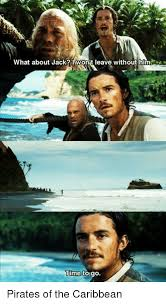 Pirates Of The Caribbean Memes - what about jack i wont leave without him time to go pirates of the