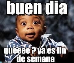 Buen Dia Meme - buen dia bebe black meme on memegen