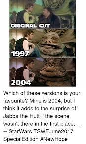 Jabba The Hutt Meme - original cut 1997 2004 imestaramarstran base which of these versions