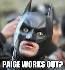 Paige Meme - paige works out surprised batman quickmeme