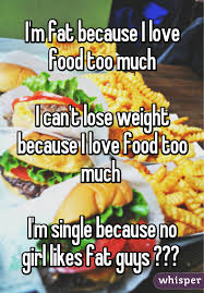 m fat because i love food too much i can u0027t lose weight because i love