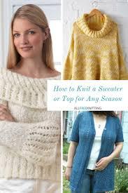 how to knit a sweater how to knit a sweater or top for any season 305 free knitting