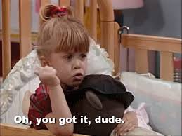 You Got It Dude Meme - full house michelle tanner gif find download on gifer