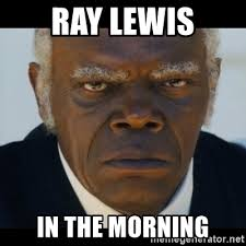 Ray Lewis Meme - ray lewis in the morning django unchained samuel l jackson