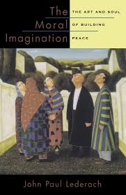the moral imagination the art and soul of building peace john