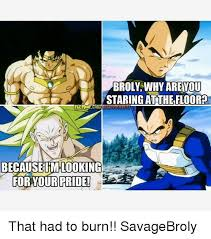 Broly Meme - broly why arennou staring at the floor because im looking our