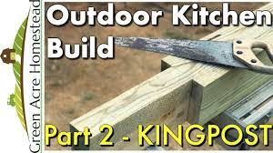 outdoor kitchen build 2 kingpost installation youtube