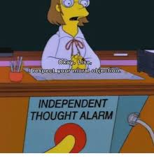 Objection Meme - okay lisa i respect your moral objection independent thought alarm