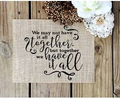 Burlap Home Decor We May Not Have It Together Burlap Sign Wedding Or Home Decor