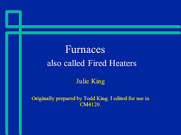 furnaces also called fired heaters ppt