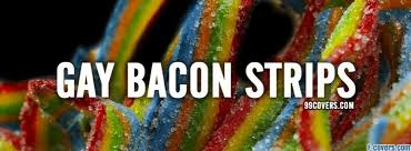 Bacon Strips And Bacon Strips Meme - gay bacon strips facebook cover timeline photo banner for fb