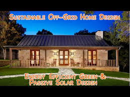 Home Design Diy Sustainable Off Grid Home Design Diy Energy Efficient