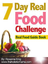7 day real food challenge the holistic mama