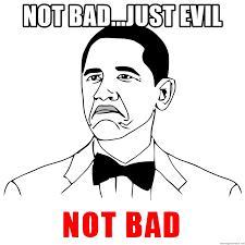 Evil Face Meme - not bad just evil not bad obama face cartoon meme generator