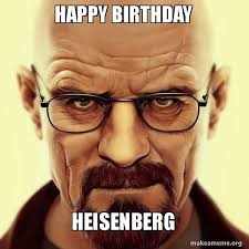 Heisenberg Meme - happy birthday heisenberg walter white breaking bad make a meme
