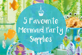 mermaid party supplies 5 favourite mermaid party supplies party pieces inspiration