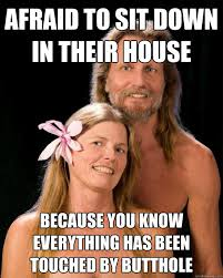 Afraid Meme - afraid to sit down in their house because you know everything has