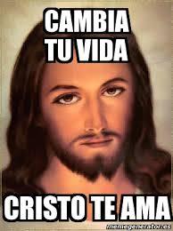 Cristo Meme - meme personalizado cambia tu vida cristo te ama 4857643
