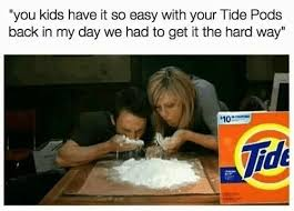 Back In My Day Meme - tide pods cocaine tide pod challenge know your meme