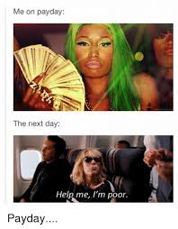 Me On Payday Meme - me on payday the next day help me i m poor payday help meme on me me