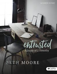 entrusted leader guide a study of 2 timothy beth moore