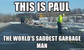 Garbage Man Meme - this is paul the world s saddest garbage man sad garbage man