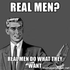 A Real Man Meme - let s talk about real men