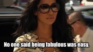 Fab Meme - no one said being fabulous was easy kimora house of fab quickmeme