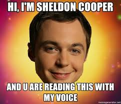 Sheldon Meme - hi i m sheldon cooper and u are reading this with my voice