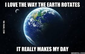 Astronomy Memes - i love the way the earth spins it really makes my day humor