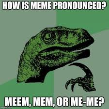 How Is Meme Pronounced - or maybe a other way imgflip