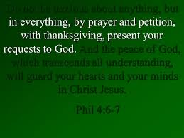 do not be anxious about anything but in everything by prayer and