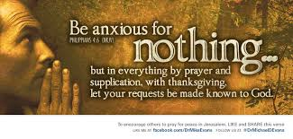 philippians 4 6 be anxious for nothing but in everything by prayer