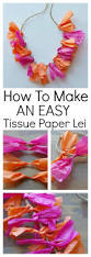 quick u0026 easy way to make a tissue paper lei