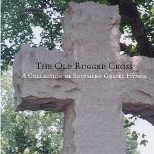 The Old Rugged Cross Hymn The Old Rugged Cross A Collection Of Southern Gospel Hymns By