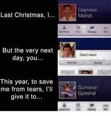 Last Christmas Meme - gay view last christmas i mahat but the very next gavit awaii day