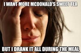 Sweet Tea Meme - i want more mcdonald s sweet tea but i drank it all during the
