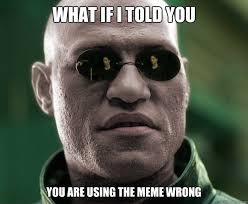 Meme What If I Told You - what if i told you you are using the meme wrong white morphius