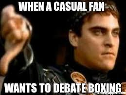 Boxing Meme - when a casual fan wants to debate boxing meme downvoting roman