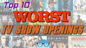 top 10 worst tv show openings youtube