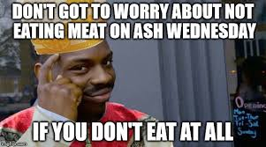 Wednesday Meme Funny - roll safe ash wednesday imgflip