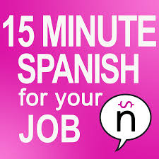 welcome to 15 minute spanish for your job podcast u2013 spj 001