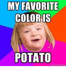 Meme Potato - 25 best memes about my favorite color is potato my favorite