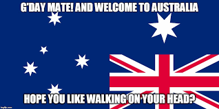 Australian Memes - in case i want to move there it s pretty nice imgflip